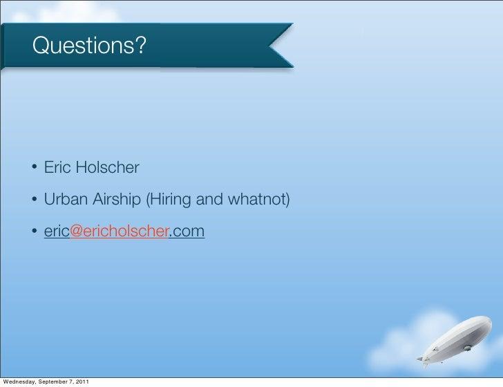 Questions?         •   Eric Holscher         •   Urban Airship (Hiring and whatnot)         •   eric@ericholscher.comWedne...