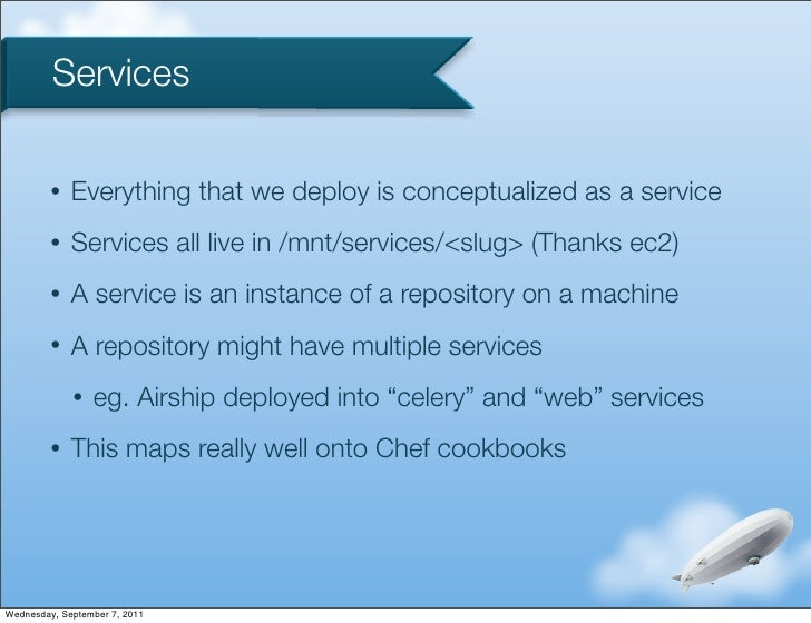 Services         •   Everything that we deploy is conceptualized as a service         •   Services all live in /mnt/servic...