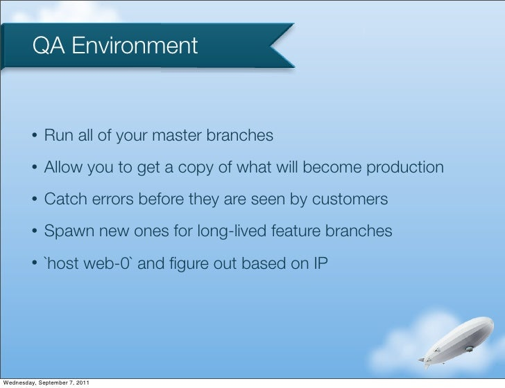 QA Environment         •   Run all of your master branches         •   Allow you to get a copy of what will become product...