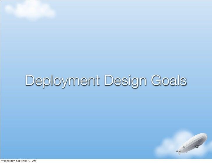 Deployment Design GoalsWednesday, September 7, 2011
