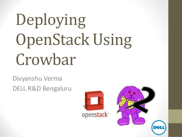 DeployingOpenStack UsingCrowbarDivyanshu VermaDELL R&D Bengaluru
