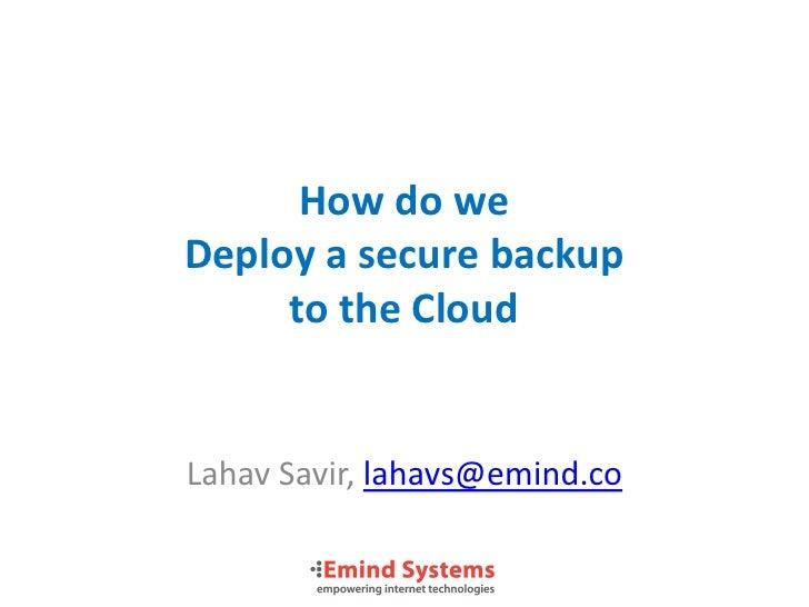 How do weDeploy a secure backup     to the CloudLahav Savir, lahavs@emind.co