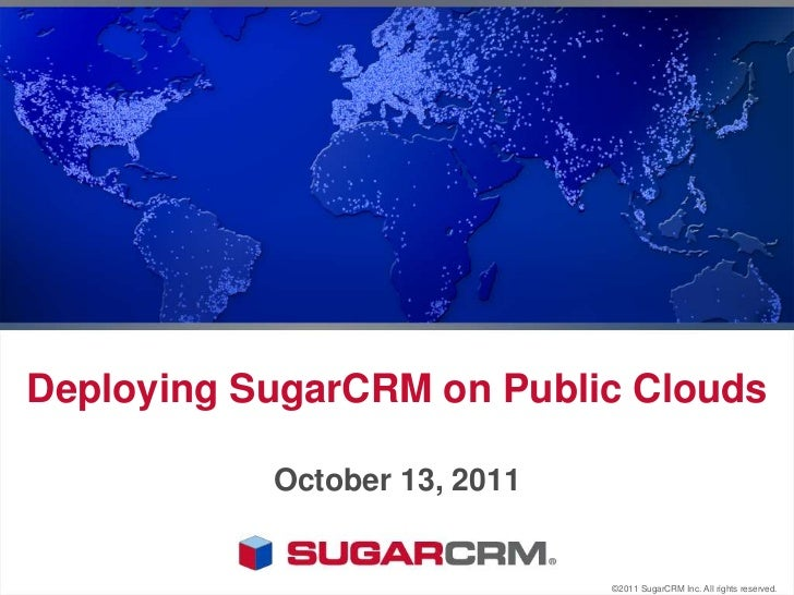 Deploying SugarCRM on Public Clouds<br />October 13, 2011<br />©2011 SugarCRM Inc. All rights reserved.<br />