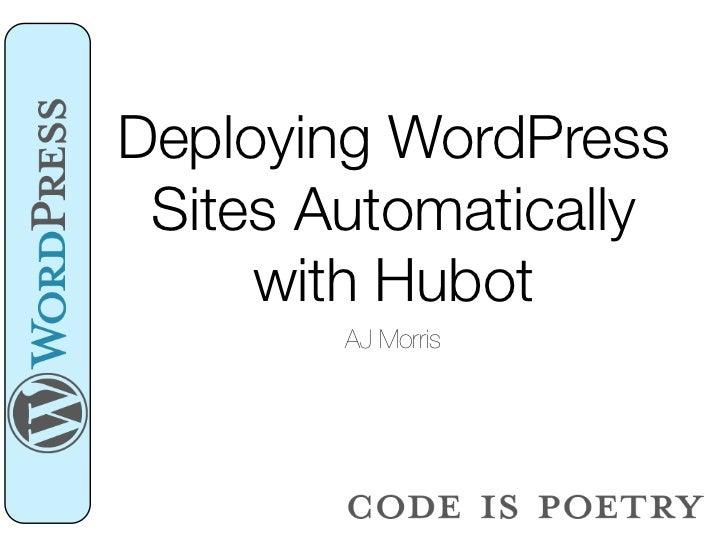 Deploying WordPress Sites Automatically     with Hubot        AJ Morris