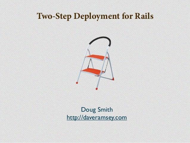 Two-Step Deployment for RailsDoug Smithhttp://daveramsey.com