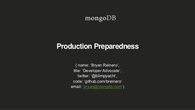 Production Preparedness { name: 'Bryan Reinero', title: 'Developer Advocate', twitter: '@blimpyacht', code: 'github.com/br...