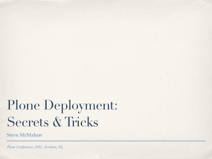 Plone Deployment:Secrets & TricksSteve McMahonPlone Conference, 2012, Arnhem, NL