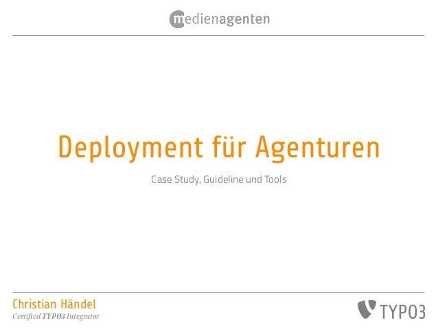 Christian HändelCerti!ed TYPO3 IntegratorDeployment für AgenturenCase Study, Guideline und Tools