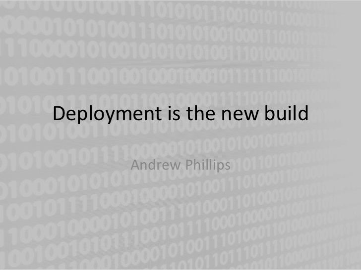 Deployment is the new build        Andrew Phillips