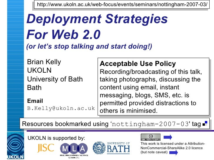 Deployment Strategies For Web 2.0 (or let's stop talking and start doing!) Brian Kelly UKOLN University of Bath Bath Email...