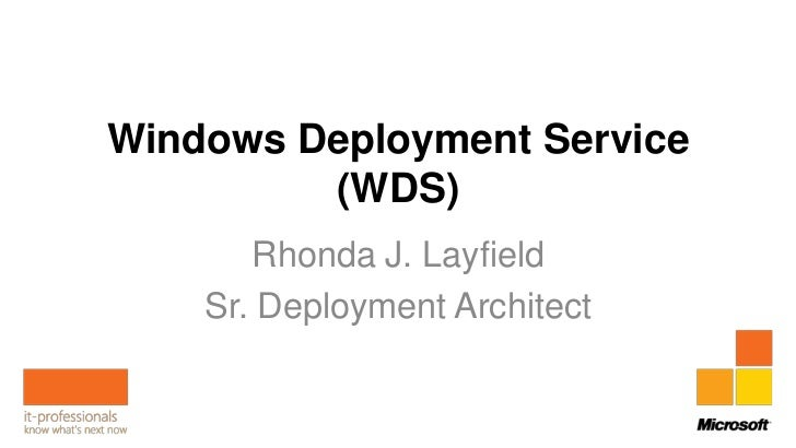 Windows Deployment Service         (WDS)       Rhonda J. Layfield    Sr. Deployment Architect