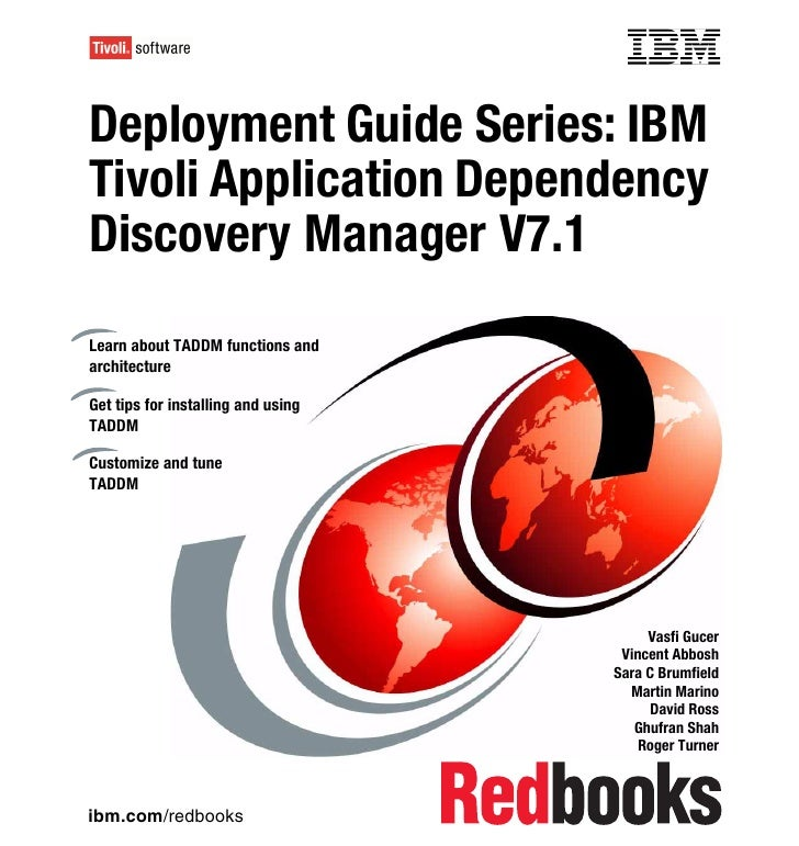 Front coverDeployment Guide Series: IBMTivoli Application DependencyDiscovery Manager V7.1Learn about TADDM functions anda...