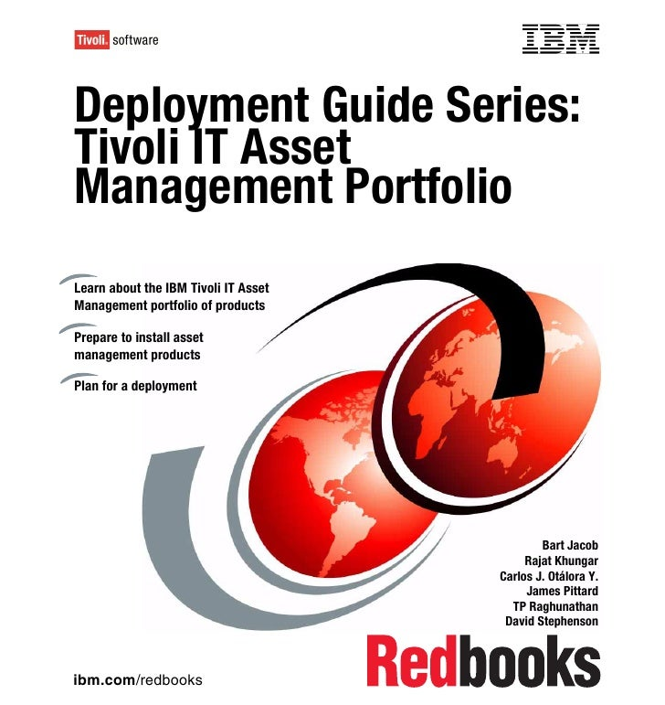 Front coverDeployment Guide Series:Tivoli IT AssetManagement PortfolioLearn about the IBM Tivoli IT AssetManagement portfo...