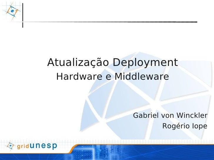 Atualização Deployment  Hardware e Middleware                   Gabriel von Winckler                        Rogério Iope