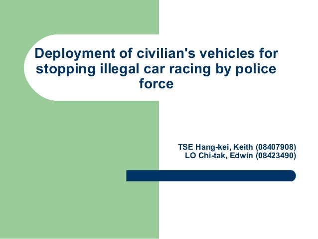 Deployment of civilian's vehicles for stopping illegal car racing by police force TSE Hang-kei, Keith (08407908) LO Chi-ta...