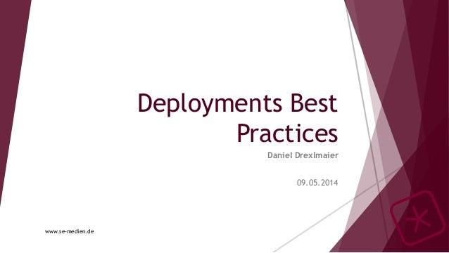 Deployments Best Practices Daniel Drexlmaier 09.05.2014 www.se-medien.de