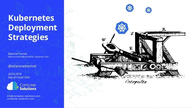 container-solutions.com etienne.tremel@container-solutions.com Kubernetes Deployment Strategies @etiennetremel info@contai...