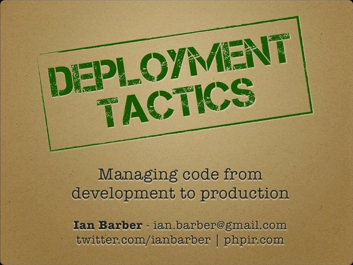 LOYM ENTDEP   ICS  TACT   Managing code fromdevelopment to productionIan Barber - ian.barber@gmail.comtwitter.com/ianbarbe...