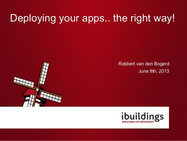 Deploying your apps.. the right way!Robbert van den BogerdJune 8th, 2013