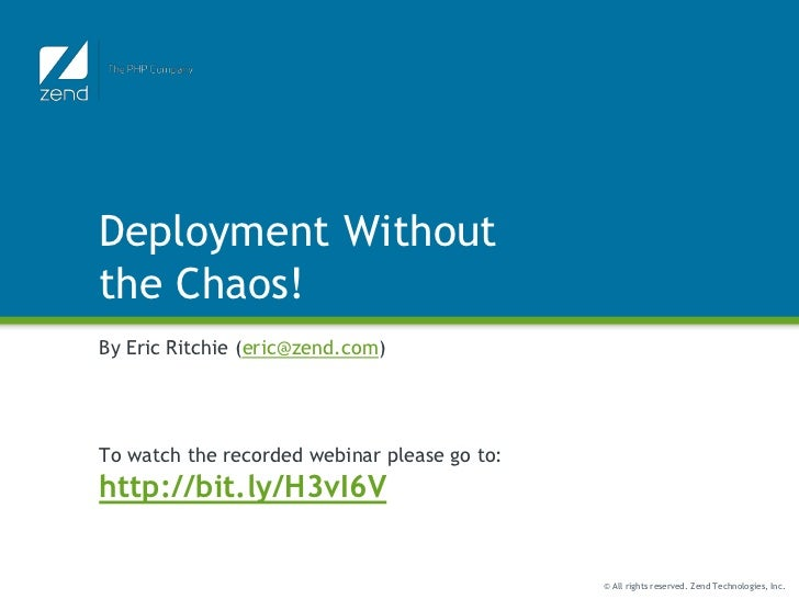 Deployment Withoutthe Chaos!By Eric Ritchie (eric@zend.com)To watch the recorded webinar please go to:http://bit.ly/H3vI6V...