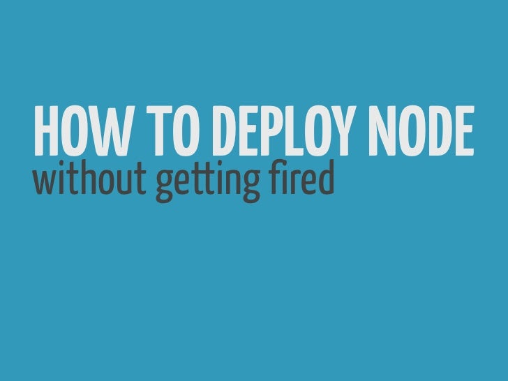 HOW TO DEPLOY NODEwithout getting fired