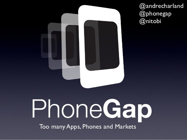 Too many Apps, Phones and Markets @andrecharland @phonegap @nitobi
