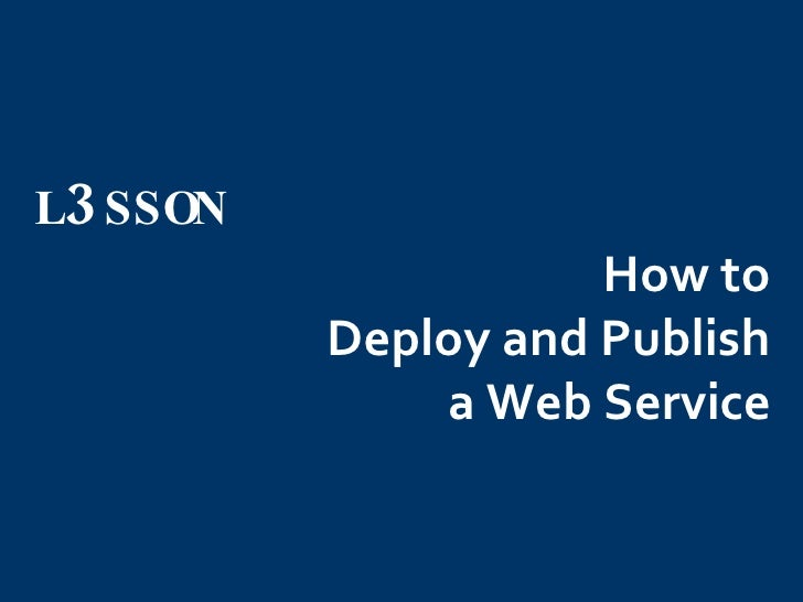 How to  Deploy and Publish  a Web Service   L 3 SSON