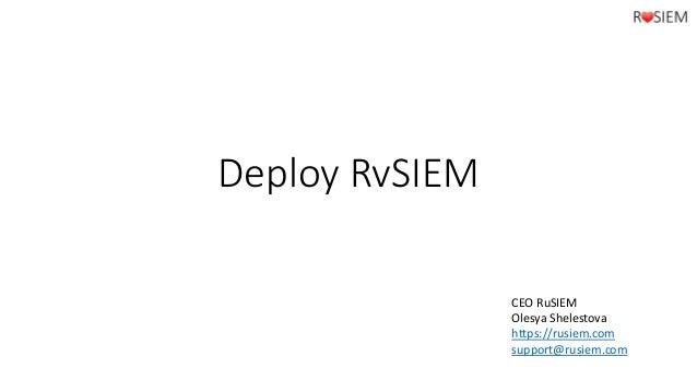 Deploy RvSIEM CEO RuSIEM Olesya Shelestova https://rusiem.com support@rusiem.com