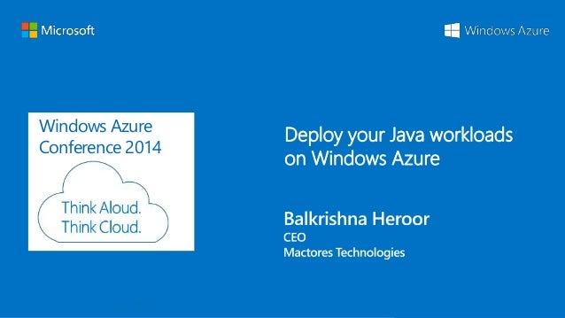 Windows Azure Conference 2014 Windows Azure Conference 2014 Deploy your Java workloads on Windows Azure