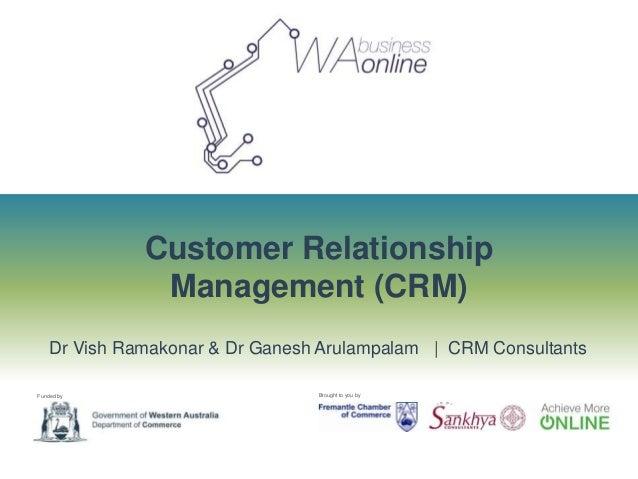 Customer Relationship               Management (CRM)    Dr Vish Ramakonar & Dr Ganesh Arulampalam | CRM ConsultantsFunded ...