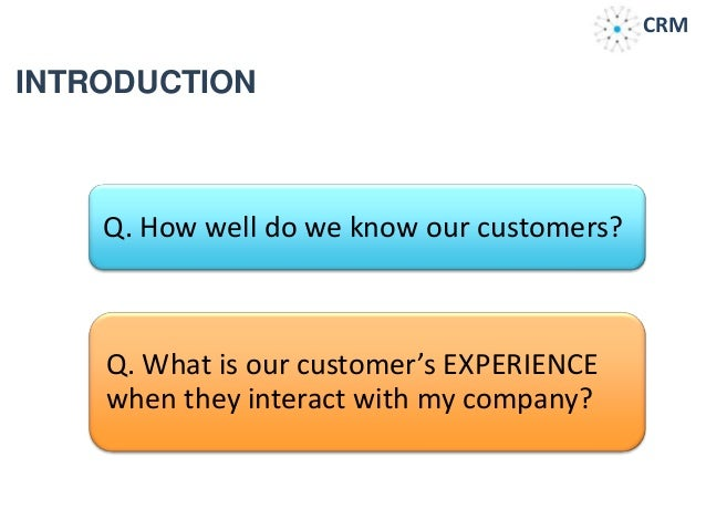 introduction to customer relationship management For many companies customer relationship management is a system that technology has purchased it is a really cumbersome system to maintain, sales are.