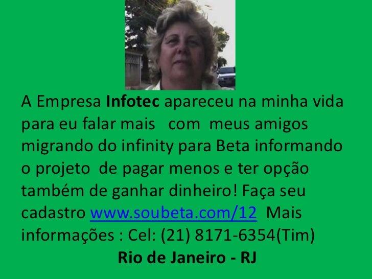 A Empresa Infotec apareceu na minha vidapara eu falar mais com meus amigosmigrando do infinity para Beta informandoo proje...