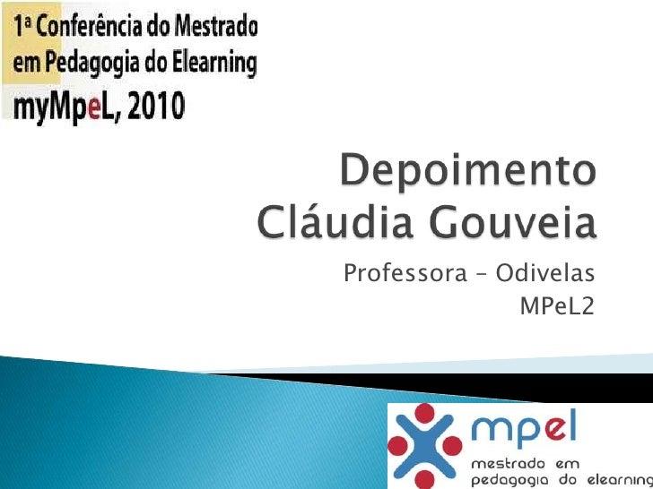 Depoimento          Cláudia Gouveia<br />Professora – Odivelas<br />MPeL2<br />