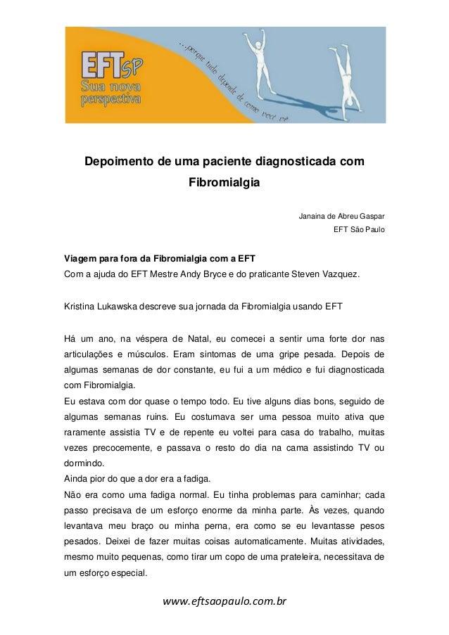 www.eftsaopaulo.com.br Depoimento de uma paciente diagnosticada com Fibromialgia Janaina de Abreu Gaspar EFT São Paulo Via...