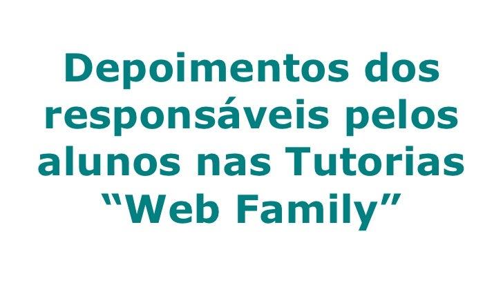 """<p><strong>Slide 1: </strong> Depoimentos dos responsáveis pelos alunos nas Tutorias    """"Web Family""""  </p><p><strong>Slide..."""