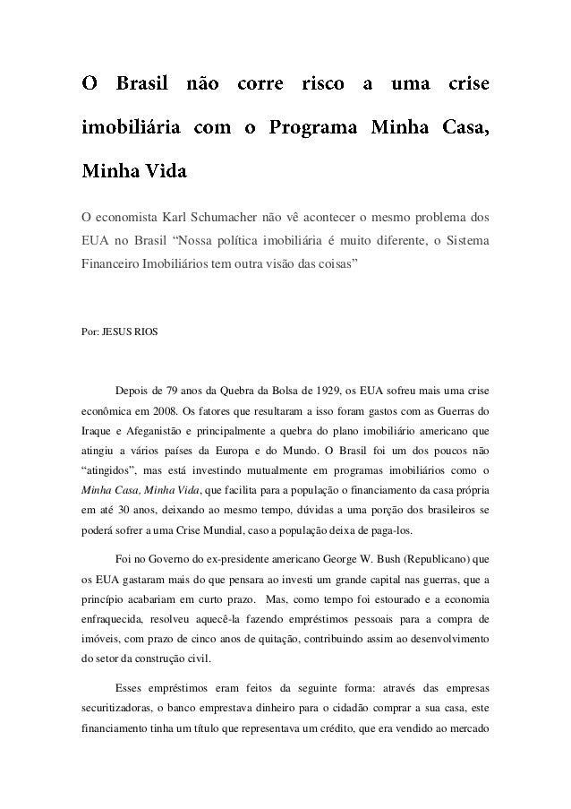 """O economista Karl Schumacher não vê acontecer o mesmo problema dos EUA no Brasil """"Nossa política imobiliária é muito difer..."""