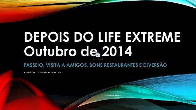 DEPOIS DO LIFE EXTREME  Outubro de 2014  PASSEIO, VISITA A AMIGOS, BONS RESTAURANTES E DIVERSÃO  SUSANA PELOTA E PEDRO MAR...