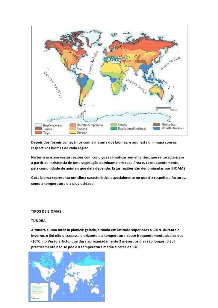Depois dos fósseis começámos com a materia dos biomas, e aqui esta um mapa com os respectivos biomas de cada região.<br />...