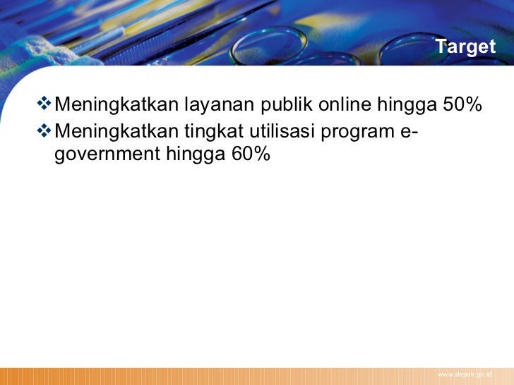 Target <ul><li>Meningkatkan layanan publik online hingga 50% </li></ul><ul><li>Meningkatkan tingkat utilisasi program e-go...