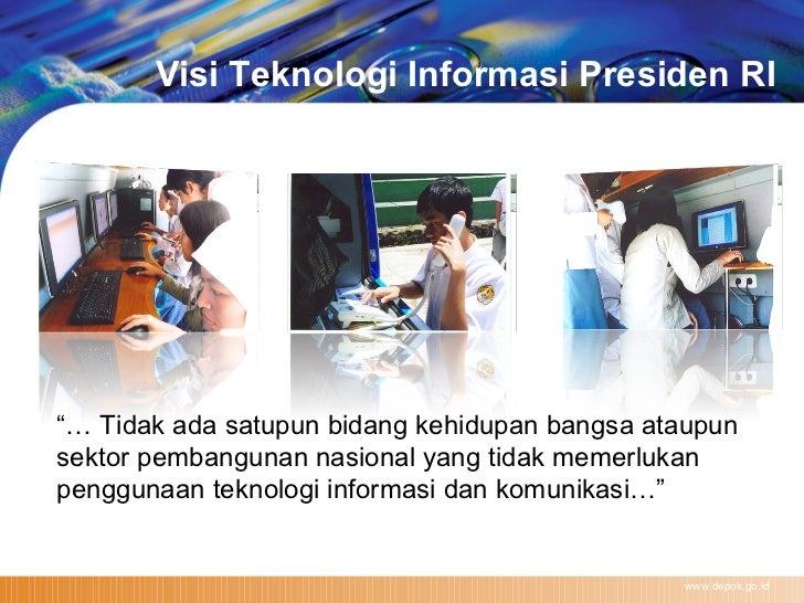 """www.depok.go.id """"…  Tidak ada satupun bidang kehidupan bangsa ataupun sektor pembangunan nasional yang tidak memerlukan pe..."""