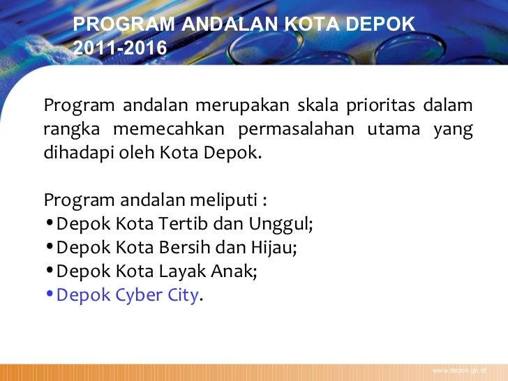www.depok.go.id PROGRAM ANDALAN KOTA DEPOK  2011-2016 <ul><li>Program andalan merupakan skala prioritas dalam rangka memec...