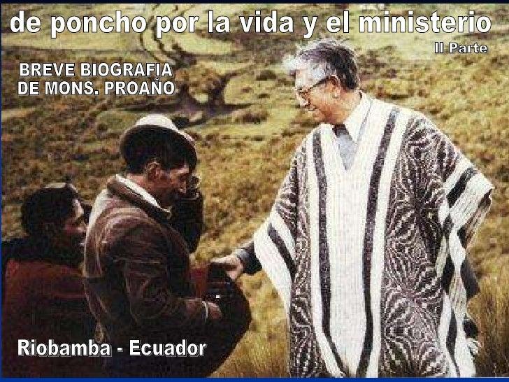 de poncho por la vida y el ministerio BREVE BIOGRAFIA  DE MONS. PROAÑO Riobamba - Ecuador II Parte