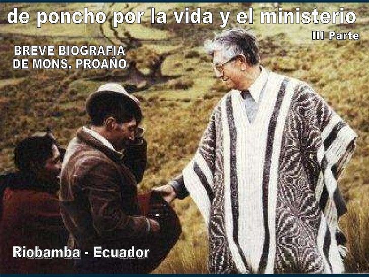 de poncho por la vida y el ministerio BREVE BIOGRAFIA  DE MONS. PROAÑO Riobamba - Ecuador III Parte