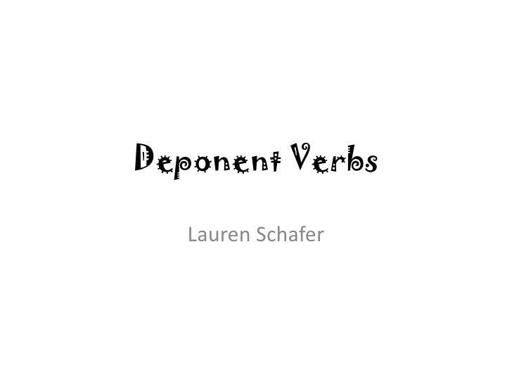 Deponent Verbs<br />Lauren Schafer<br />