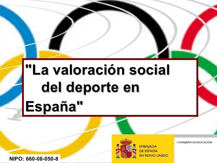 """""""La valoración social  del deporte en  España""""   NIPO: 660-08-050-8"""