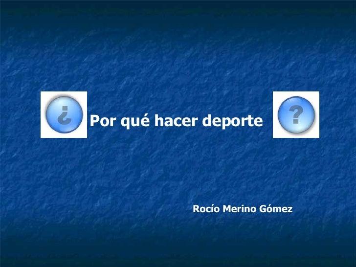 <ul><li>Por qué hacer deporte </li></ul>Rocío Merino Gómez