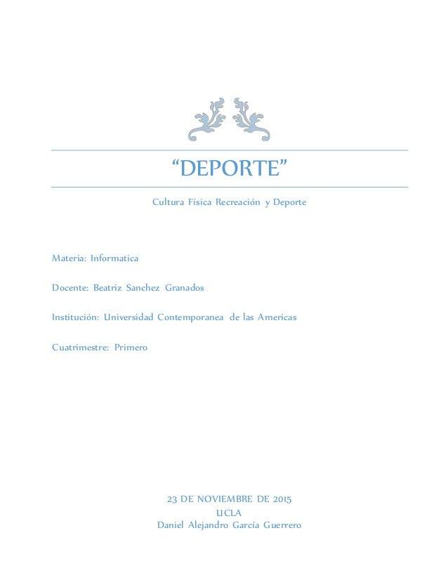 """""""DEPORTE"""" Cultura Física Recreación y Deporte Materia: Informatica Docente: Beatriz Sanchez Granados Institución: Universi..."""