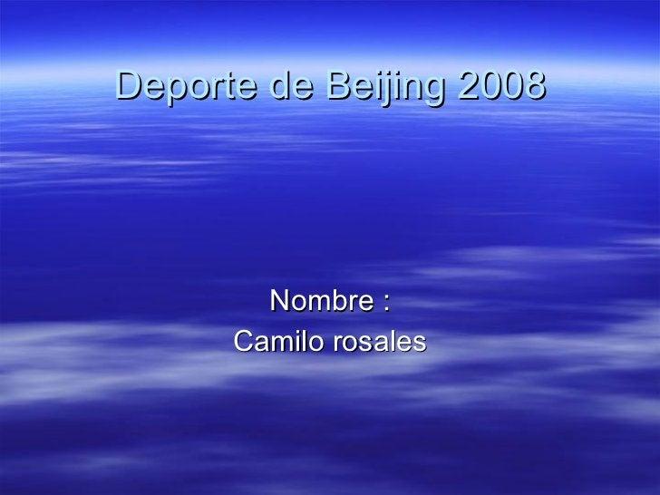 Deporte de Beijing 2008 Nombre : Camilo rosales