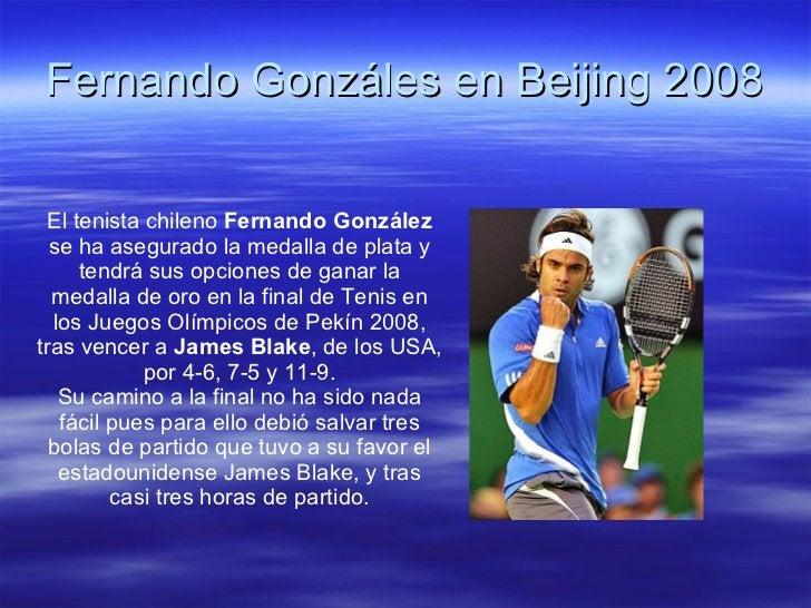 Fernando Gonzáles en Beijing 2008 El tenista chileno  Fernando González  se ha asegurado la medalla de plata y tendrá sus ...