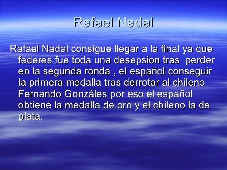 Rafael Nadal <ul><li>Rafael Nadal consigue llegar a la final ya que federes fue toda una desepsion tras  perder en la segu...